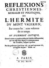 Réflexions chrestiennes, morales et politiques, de l'hermite du Mont Valérien, Sur toutes les Pieces volentes de ce temps...