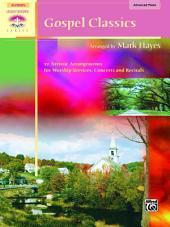 Gospel Classics: Sacred Performer Piano Collection - 12 Artistic Arrangements for Worship Services, Concerts and Recitals