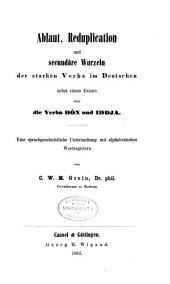 Ablaut, reduplication und secundare wurzeln der starken verba im deutschen, nebst einem excurs uber die verna don und iddja; eine sprachgeschichtliche untersuchung mit alphabetischen wortregistern
