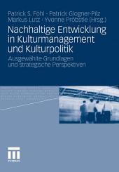 Nachhaltige Entwicklung in Kulturmanagement und Kulturpolitik: Ausgewählte Grundlagen und strategische Perspektiven