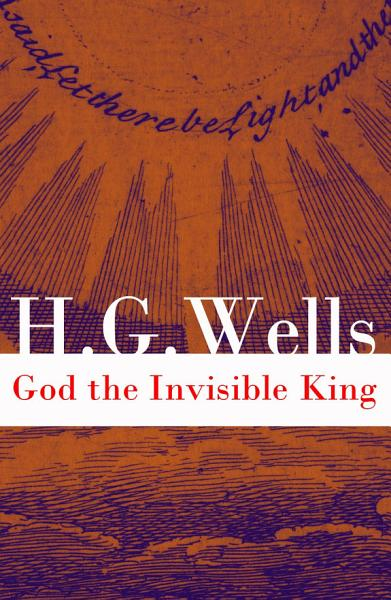God The Invisible King The Original Unabridged Edition