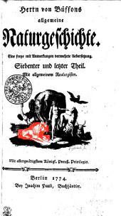 Herrn von Buffons allgemeine Naturgeschichte: Eine freye mit Anmerckungen vermehrte Uebersetzung. Siebenter und letzter Theil. Mit allgemeinen Realregister, Band 7