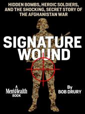 Signature Wound: Hidden Bombs, Heroic Soldiers, and the Shocking, Secret Story of the Afghanistan War