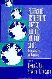 Eldercare, Distributive Justice, and the Welfare State: Retrenchment or Expansion