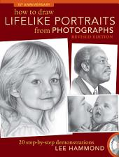 How To Draw Lifelike Portraits From Photographs - Revised: 20 step-by-step demonstrations with bonus DVD, Edition 2