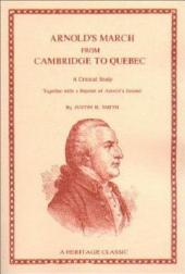 Arnold's March from Cambridge to Quebec: A Critical Study, Together with a Reprint of Arnold's Journal