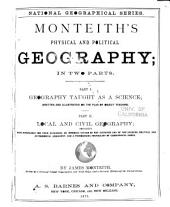 Monteith's Physical and Political Geography: In Two Parts. Part I. Geography Taught as a Science ... Part II. Local and Civil Geography ...