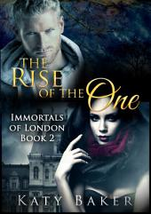 The Rise of the One (A Vampire Romance): Immortals of London #2