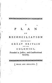 A Plan of Reconciliation Between Great Britain and Her Colonies: ... By the Author of the Historical Essay on the English Constitution, Volume 7