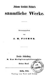 Johann Gottlieb Fichte's sämmtliche Werke: B. Zur Religionsphilosophie. Zweite Abtheilung. Dritter Band, Band 5