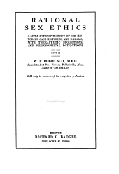 Rational Sex Ethics, Further Investigations: A More Intensive Study of Sex Histories, Case Histories, and Dreams with Therapeutic Suggestions, and Philosophical Deductions