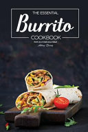The Essential Burrito Cookbook  Roll Up a Delicious Meal