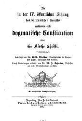 Die in der IV. öffentlichen Sitzung des Vaticanischen Concils verkündete erste dogmatische Constitution über die Kirche Christi