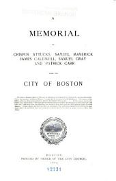 A Memorial of Crispus Attucks, Samuel Maverick, James Caldwell, Samuel Gray, and Patrick Carr: From the City of Boston