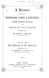 A Discourse Commemorative of Professor James L. Kingsley: Delivered by Request of the Faculty, in the Chapel of Yale College, October 29, 1852