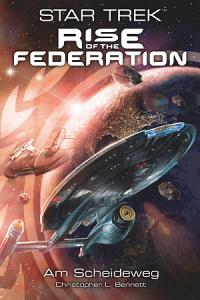 Star Trek   Rise of the Federation 1  Am Scheideweg PDF