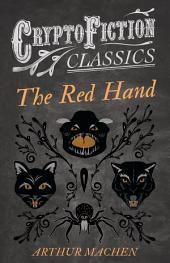 The Red Hand (Cryptofiction Classics - Weird Tales of Strange Creatures)