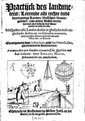 Practijck des landmetens: Leerende alle rechte ende kromzydige Landen, Bosschen, Boomgaerden ende andere Velden ...