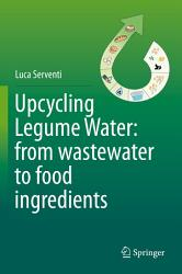 Upcycling Legume Water From Wastewater To Food Ingredients Book PDF