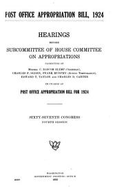Post Office Appropriation Bill, 1924: Hearings Before Subcommittee of House Committee on Appropriations ... in Charge of Post Office Appropriation Bill for 1924. Sixty-seventh Congress, Fourth Session