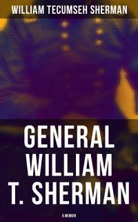 General William T  Sherman  A Memoir Book