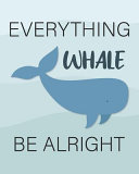 Download Everything Whale Be Alright Book