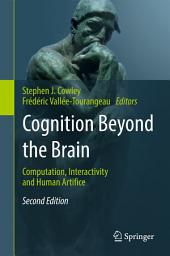 Cognition Beyond the Brain: Computation, Interactivity and Human Artifice, Edition 2