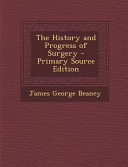 The History and Progress of Surgery - Primary Source Edition
