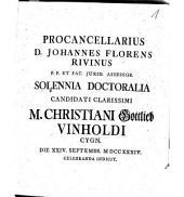 Procancellarius D. Johannes Florens Rivinus ... solennia doctoralia candidati clarissimi M. Christiani Gottholdi Vinholdi die XXIV. Septembr. MDCCXXXIV. celebranda indicit
