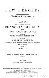 The Law Reports: Cases Determined by the Chancery Division of the High Court of Justice, and by the Chief Judge in Bankruptcy, and by the Court of Appeal on Appeal from the Chancery Division and the Chief Judge, and in Lunacy. Chancery. Division I, Volume 12