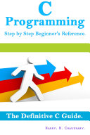 C Programming Step by Step Beginner's Reference :