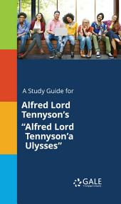 "A Study Guide for Alfred Lord Tennyson's ""Alfred Lord Tennyson'a Ulysses"""
