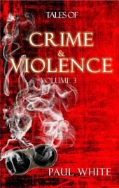 Tales of Crime & Violence - Vol 3: Tales of Crime & Violence, Volume Three