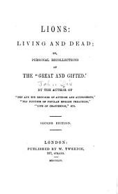 "Lions: living and dead: or, Personal recollections of the ""great and gifted""."