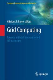 Grid Computing: Towards a Global Interconnected Infrastructure