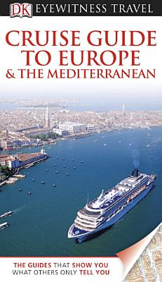 DK Eyewitness Travel Guide  Cruise Guide to Europe and the Mediterranean PDF