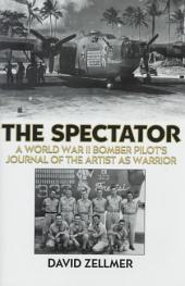 The Spectator: A World War II Bomber Pilot's Journal of the Artist as Warrior