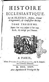 Histoire ecclesiastique, par m. Fleury, prêtre, prieur d'Argenteuil, et confesseur du roi. Tome premier [-vingtiéme]: Depuis l'an 1053. jusques à l'an 1099. Revû, & corrigé par l'auteur, Volume13