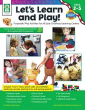 Let's Learn and Play!, Ages 2 - 5: Purposeful Play Activities for All Early Childhood Learning Centers