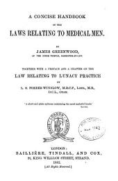 A Concise Handbook of the Laws Relating to Medical Men: Together with a Preface and a Chapter on the Law Relating to Lunacy Practice