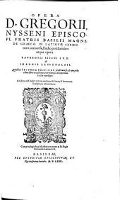 OPERA D. GREGORII, NYSSENI EPISCOPI, FRATRIS BASILII MAGNI: DE GRAECO IN LATINVM SERMOnem conuersa