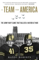 A Team for America: The Army-Navy Game That Rallied a Nation at War