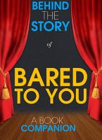 Bared to You   Behind the Story  A Book Companion  PDF