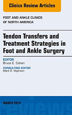 Tendon Transfers and Treatment Strategies in Foot and Ankle Surgery  An Issue of Foot and Ankle Clinics of North America  PDF