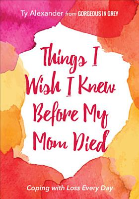 Things I Wish I Knew Before My Mom Died