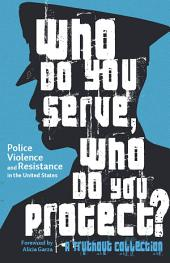 Who Do You Serve, Who Do You Protect?: Police Violence and Resistance in the United States