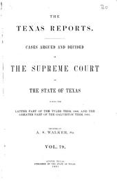 Texas Reports: Cases Argued and Decided in the Supreme Court of the State of Texas, Volume 79