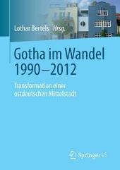 Gotha im Wandel 1990-2012: Transformation einer ostdeutschen Mittelstadt