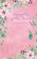 Daughter of the Bride Journal Notebook  Pink Watercolor Floral   Beautiful Purse Sized Lined Journal Or Keepsake Diary for Bridal Wedding Party Planni