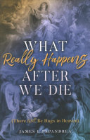 What Really Happens After We Die